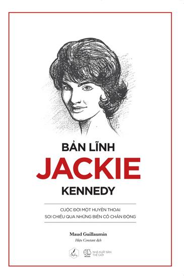 Bìa sách Bản lĩnh Jackie Kennedy do Nhà xuất bản Thế giới phát hành.